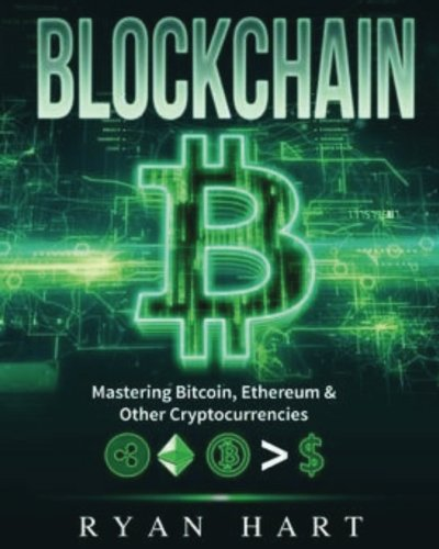Blockchain: The Ultimate Guide To Mastering Bitcoin, Ethereum & Other Cryptocurrencies. (Smart Contracts, Dapps, Investing, Mining, Litecoin, Ripple, Putincoin etc.)