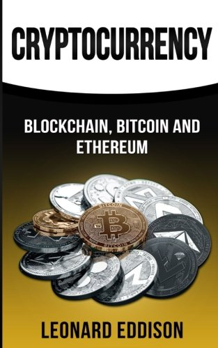 Cryptocurrency: Blockchain, Bitcoin and Ethereum