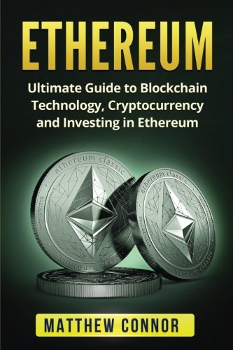 Ethereum: Ultimate Guide to Blockchain Technology, Cryptocurrency and Investing in Ethereum